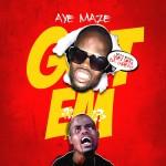 Video: AyeMaze – Got Em Featuring Welven Da Great | @ayemaze