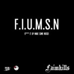 Track: Faimkills – F.I.U.M.S.N. (F*** It Up Make Some Noise) | @faimkills