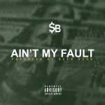 Track: SB – Ain't My Fault | @Djsbdaily