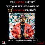 SUBMIT FOR @THEGRYNDREPORT ISSUE 17 @WARCHYLD_ENT EDITION EMAIL MYSTICSENT@GMAIL.COM