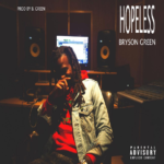 Bryson Green @BrysonGreen – Hopeless (Official Video)