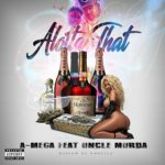 "A-Mega Ft Uncle Murda ~  ""Alotta That"" 