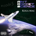 New Music: Kola Mac – Ain't Roccet Science (A.R.S.) | @KolaMac
