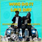 [Single] @Milliondolameat ft Blac Youngsta – Who Do It Like Dat (Prod by ZayToven)
