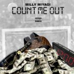[Single] Milly Miyagi – Count Me Out [prod by Ty-Trackz] @MillyMiyagi