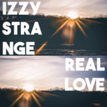 "Izzy Strange – ""Real Love"" | @ishestrange"
