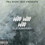New Music: Slickrhymes – Woo Woo Woo | @slickrhymes9