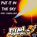 New Music Download: Fiyah Marshall – Put It In The Sky Featuring Young Lace | @fiyah_marshall @itslaceofficial