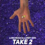 Lunchbagg & Larry Ohh – Take 2 | @lunchbagg @LarryOhh |