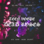 TEEN VOGUE – DEAD ROSES @TEENVOGUEMUSIC