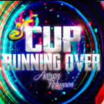 Aaron Robinson – Cup Running Over @AR_UnitedFront