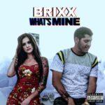 New Music: Brixx – What's Mine | @Backwoodzmuzik