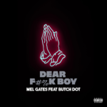 [Single] Mel Gates ft Butch Dot – Dear F#%K Boy | @tharealgates