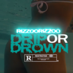 Rizzoo Rizzoo – Drip Or Drown | @rizzoorizzoo