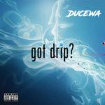 Ducewa – Got Drip @Ducewa