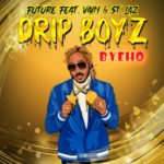[Single] Future ft Vain & St. Laz (Drip Boyz) – Bye Ho | @ITSVAIN